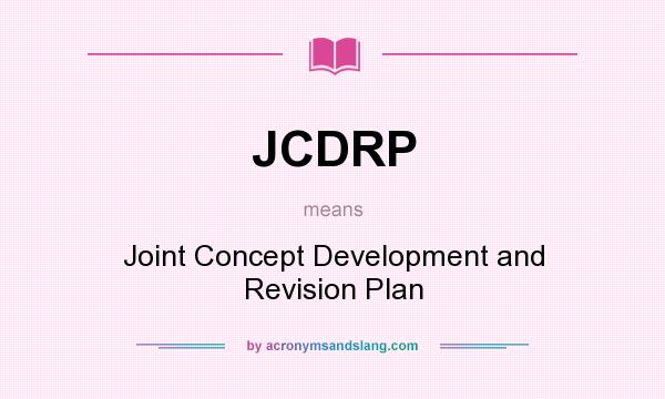 What does JCDRP mean? It stands for Joint Concept Development and Revision Plan