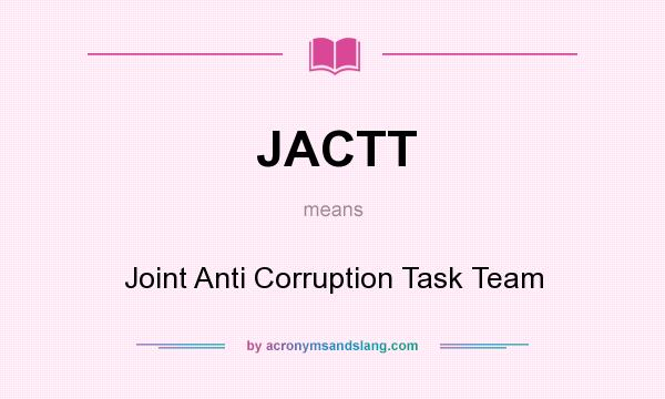 What does JACTT mean? It stands for Joint Anti Corruption Task Team