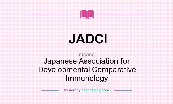 What does JADCI mean? It stands for Japanese Association for Developmental Comparative Immunology