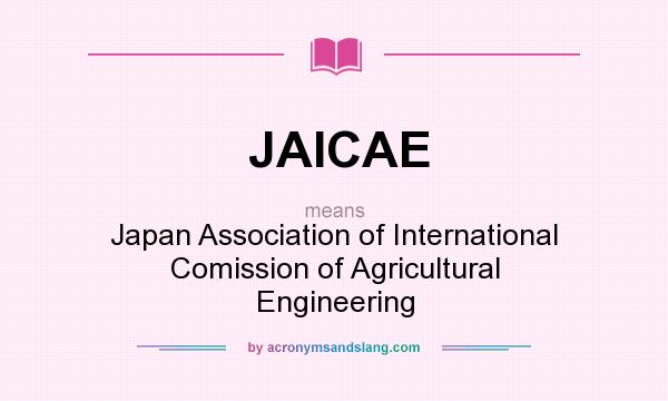 What does JAICAE mean? It stands for Japan Association of International Comission of Agricultural Engineering