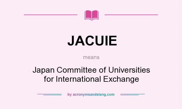What does JACUIE mean? It stands for Japan Committee of Universities for International Exchange