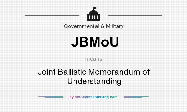 What does JBMoU mean? It stands for Joint Ballistic Memorandum of Understanding