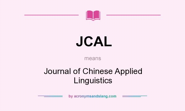 What does JCAL mean? It stands for Journal of Chinese Applied Linguistics