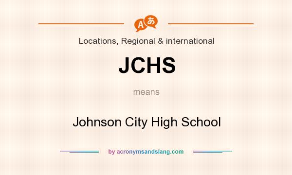 What does JCHS mean? It stands for Johnson City High School