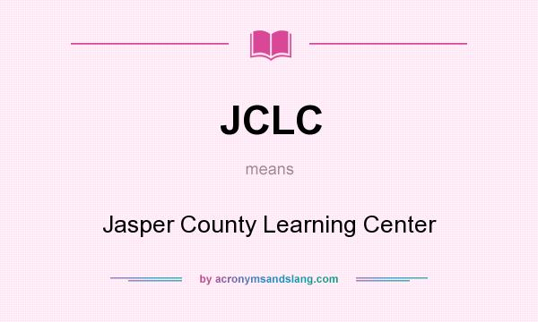 What does JCLC mean? It stands for Jasper County Learning Center