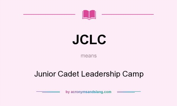 What does JCLC mean? It stands for Junior Cadet Leadership Camp