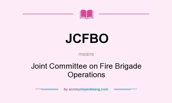 What does JCFBO mean? It stands for Joint Committee on Fire Brigade Operations