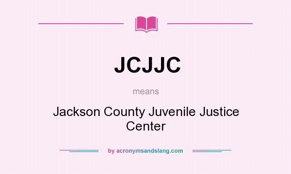 What does JCJJC mean? It stands for Jackson County Juvenile Justice Center