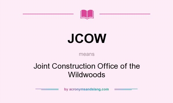 What does JCOW mean? It stands for Joint Construction Office of the Wildwoods