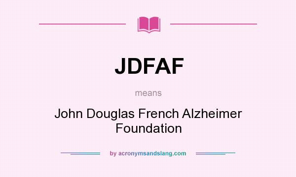 What does JDFAF mean? It stands for John Douglas French Alzheimer Foundation