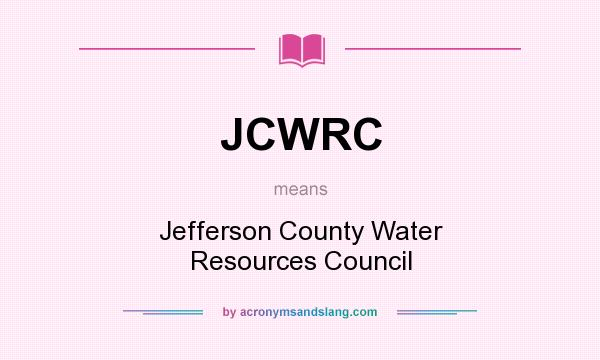 What does JCWRC mean? It stands for Jefferson County Water Resources Council