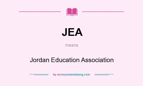 What does JEA mean? It stands for Jordan Education Association
