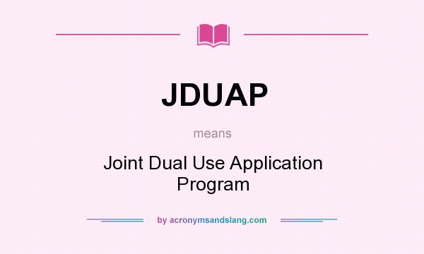 What does JDUAP mean? It stands for Joint Dual Use Application Program