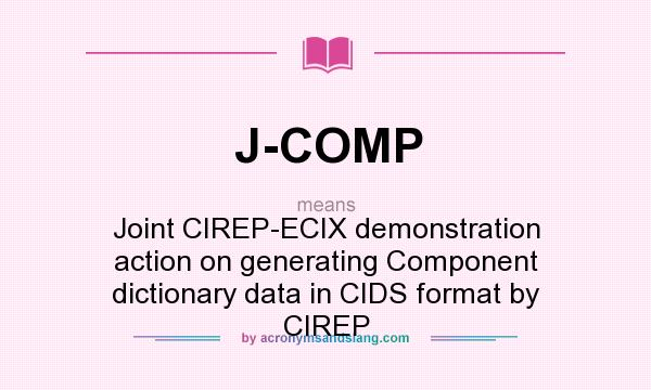What does J-COMP mean? It stands for Joint CIREP-ECIX demonstration action on generating Component dictionary data in CIDS format by CIREP