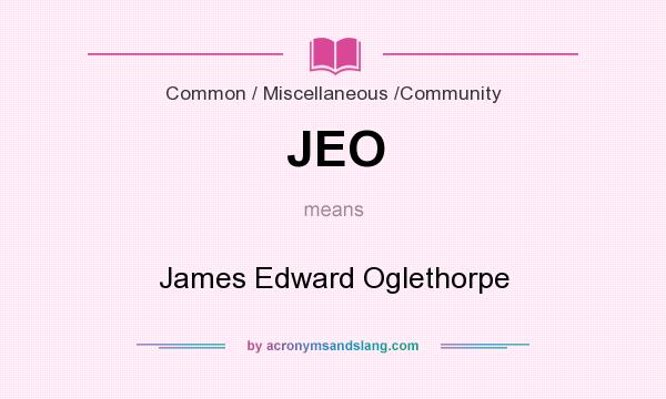 What does JEO mean? It stands for James Edward Oglethorpe