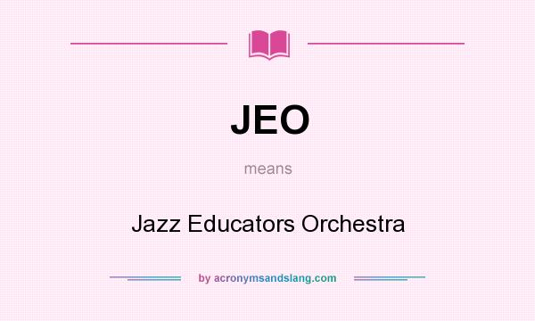 What does JEO mean? It stands for Jazz Educators Orchestra