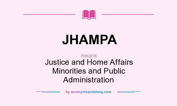 What does JHAMPA mean? It stands for Justice and Home Affairs Minorities and Public Administration