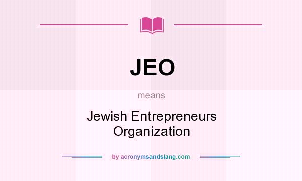 What does JEO mean? It stands for Jewish Entrepreneurs Organization