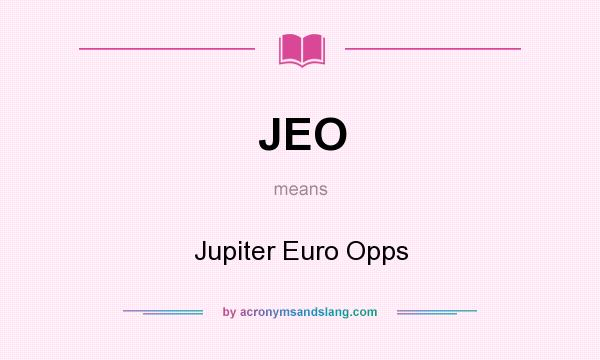 What does JEO mean? It stands for Jupiter Euro Opps