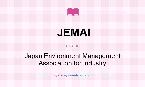 What does JEMAI mean? It stands for Japan Environment Management Association for Industry