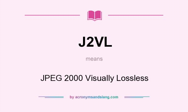 What does J2VL mean? It stands for JPEG 2000 Visually Lossless