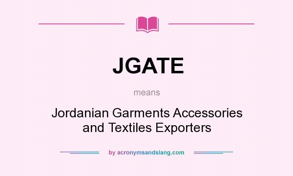 What does JGATE mean? It stands for Jordanian Garments Accessories and Textiles Exporters