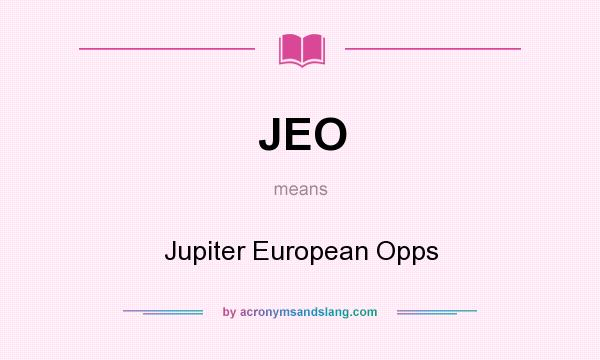 What does JEO mean? It stands for Jupiter European Opps