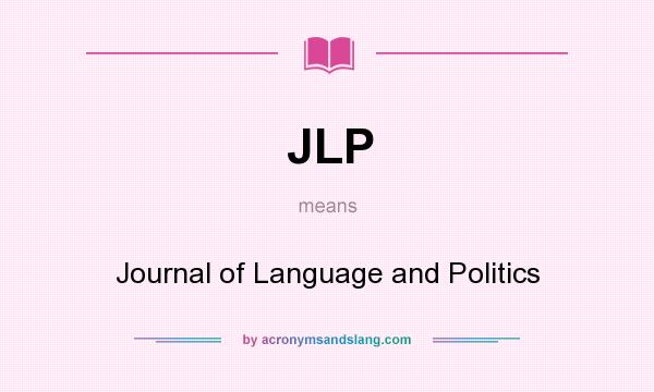 What does JLP mean? It stands for Journal of Language and Politics