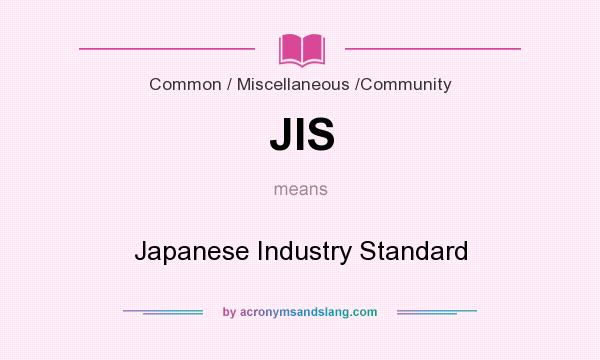 What does JIS mean? It stands for Japanese Industry Standard