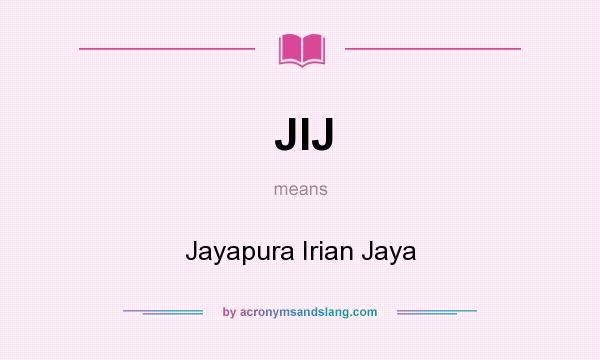 What does JIJ mean? It stands for Jayapura Irian Jaya