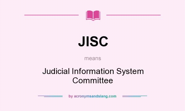 What does JISC mean? It stands for Judicial Information System Committee