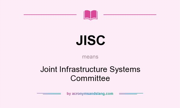 What does JISC mean? It stands for Joint Infrastructure Systems Committee
