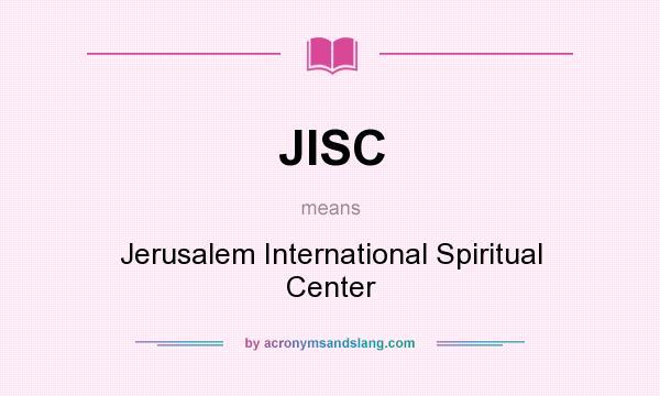 What does JISC mean? It stands for Jerusalem International Spiritual Center
