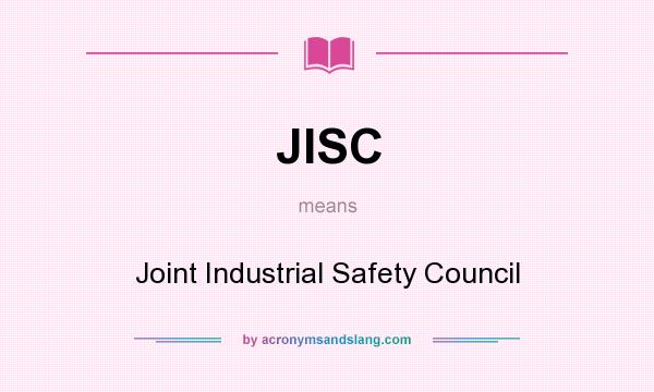 What does JISC mean? It stands for Joint Industrial Safety Council