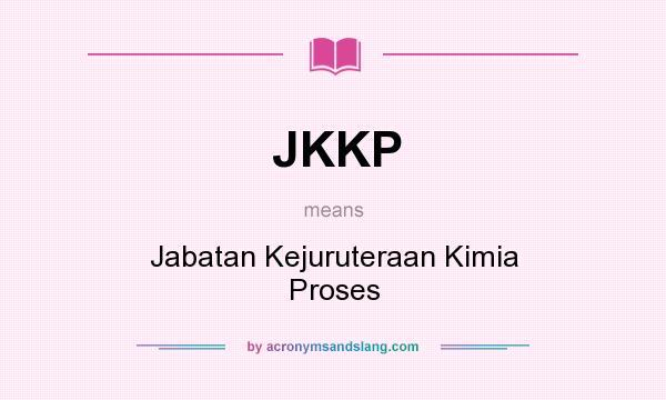 What does JKKP mean? It stands for Jabatan Kejuruteraan Kimia Proses