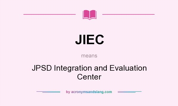What does JIEC mean? It stands for JPSD Integration and Evaluation Center