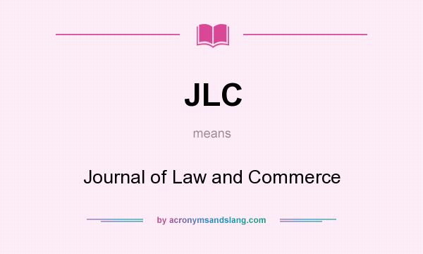 What does JLC mean? It stands for Journal of Law and Commerce