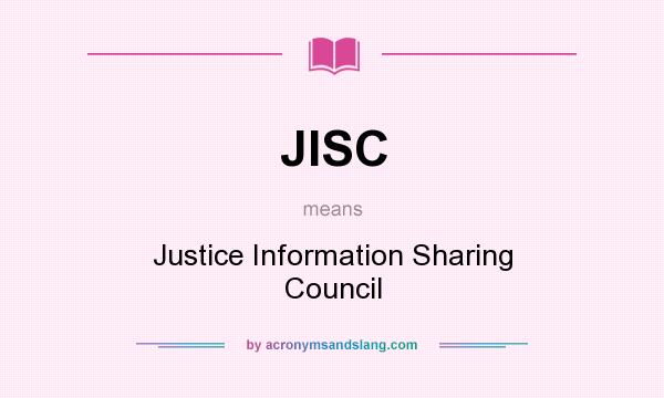 What does JISC mean? It stands for Justice Information Sharing Council