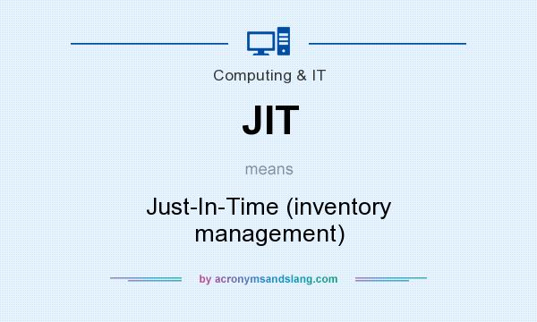 What does JIT mean? It stands for Just-In-Time (inventory management)