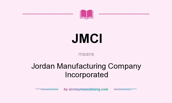 What does JMCI mean? It stands for Jordan Manufacturing Company Incorporated