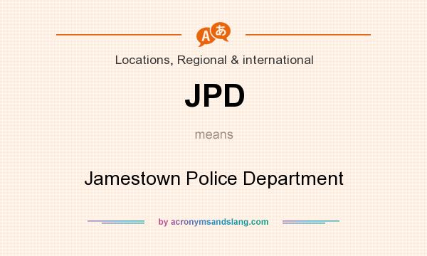 What does JPD mean? It stands for Jamestown Police Department