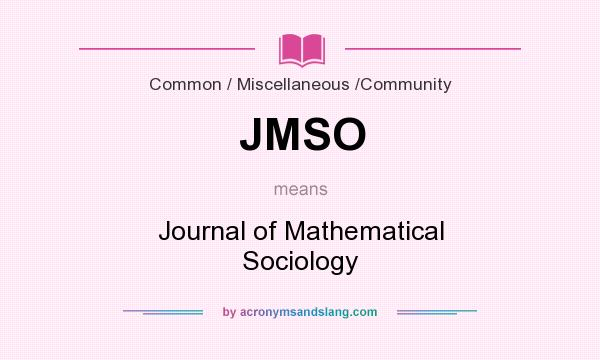 What does JMSO mean? It stands for Journal of Mathematical Sociology
