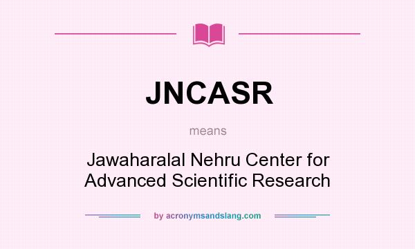 What does JNCASR mean? It stands for Jawaharalal Nehru Center for Advanced Scientific Research