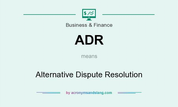 What does ADR mean? It stands for Alternative Dispute Resolution