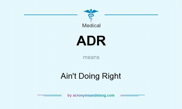What does ADR mean? It stands for Ain`t Doing Right