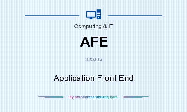 What does AFE mean? It stands for Application Front End