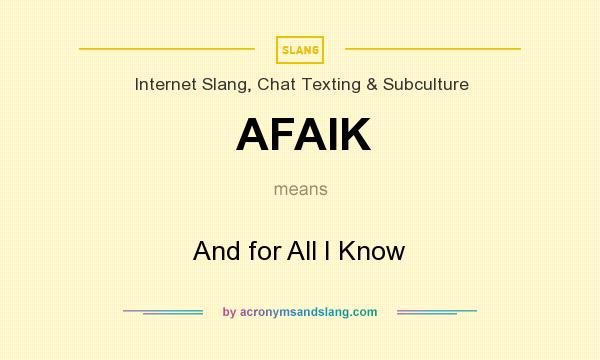 What does AFAIK mean? It stands for And for All I Know