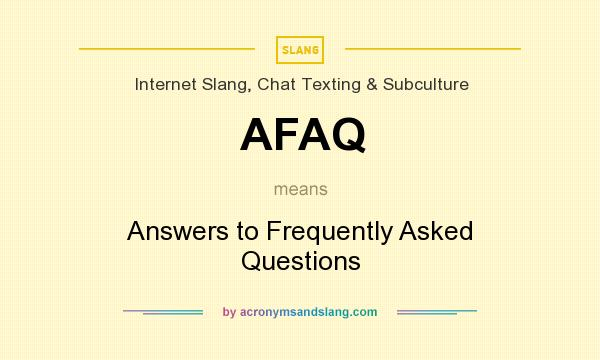 What does AFAQ mean? It stands for Answers to Frequently Asked Questions