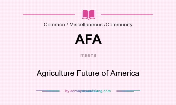 What does AFA mean? It stands for Agriculture Future of America