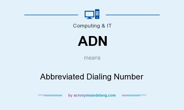 What does ADN mean? It stands for Abbreviated Dialing Number